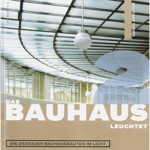 Wolfgang Thöner - Das Bauhaus leuchtet: Die Bauhausbauten im Licht - Preis vom 18.06.2021 04:47:54 h