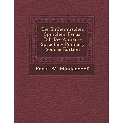 Middendorf, Ernst W - Die Einheimischen Sprachen Perus: Bd. Die Aimara-Sprache - Preis vom 16.05.2021 04:43:40 h