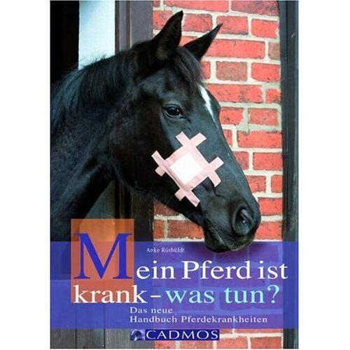 Anke Rüdbüldt - Mein Pferd ist krank - was tun? Das neue Handbuch Pferdekrankheiten - Preis vom 16.06.2021 04:47:02 h