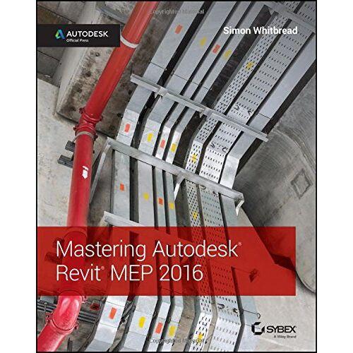 Simon Whitbread - Mastering Autodesk Revit MEP: Autodesk Official Press - Preis vom 14.06.2021 04:47:09 h