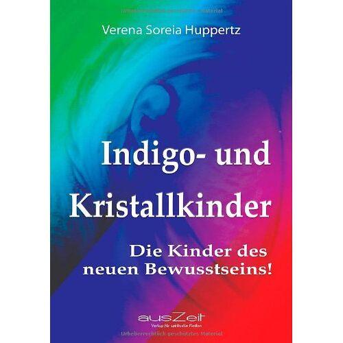 Huppertz, Verena Soreia - Indigo- und Kristallkinder: Die Kinder des neuen Bewusstseins! - Preis vom 03.08.2021 04:50:31 h