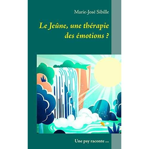 Sibille, Marie - José - Le Jeûne, une thérapie des émotions ?: Une psy raconte ... (BOOKS ON DEMAND) - Preis vom 15.10.2021 04:56:39 h