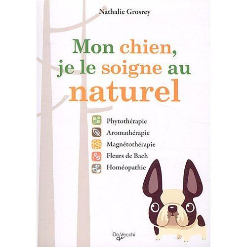Nathalie Grosrey - Mon chien, je le soigne au naturel : Phytothérapie, aromathérapie, magnétothérapie, Fleurs de Bach, homéopathie - Preis vom 01.08.2021 04:46:09 h