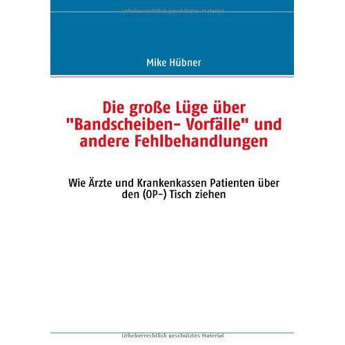 Mike Hübner - Die wahren Gründe für Bandscheibenvorfälle und andere (Muskel) Schmerzen: (Der Weg zu einem schmerzfreien Leben) - Preis vom 16.05.2021 04:43:40 h