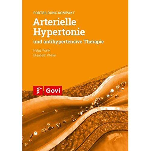 Helga Frank - Arterielle Hypertonie und antihypertensive Therapie: Fortbildung kompakt (Govi) - Preis vom 25.09.2021 04:52:29 h