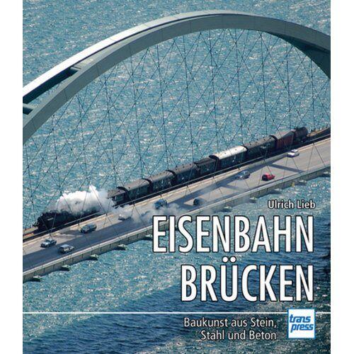 Ulrich Lieb - Eisenbahnbrücken: Baukunst aus Stein, Stahl und Beton - Preis vom 23.07.2021 04:48:01 h