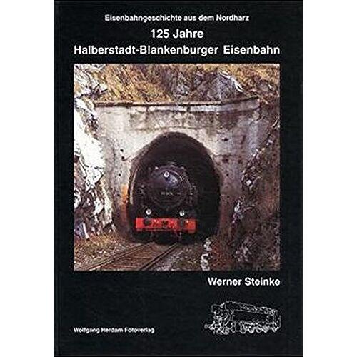 Werner Steinke - 125 Jahre Halberstadt - Blankenburger Eisenbahn: Eisenbahngeschichte aus dem Nordharz - Preis vom 23.09.2021 04:56:55 h