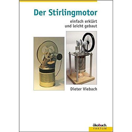 Dieter Viebach - Der Stirlingmotor: Einfach erklärt und leicht gebaut - Preis vom 19.06.2021 04:48:54 h