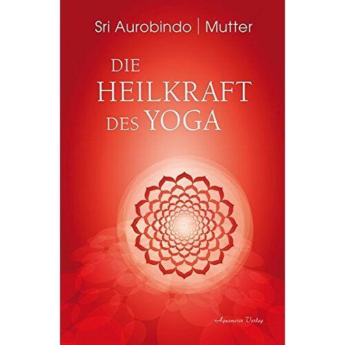Sri Aurobindo - Die Heilkraft des Yoga - Preis vom 17.05.2021 04:44:08 h
