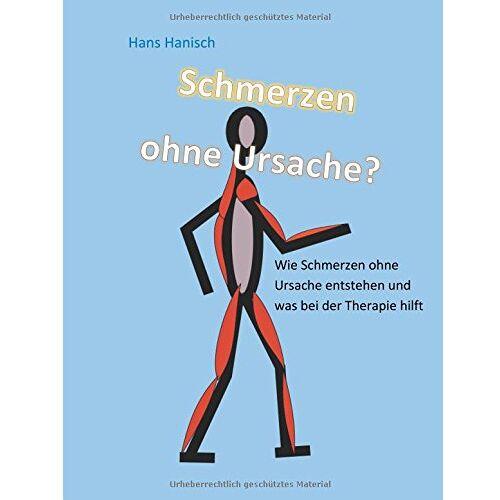 Hans Hanisch - Schmerzen ohne Ursache?: Wie Schmerzen ohne Ursache entstehen und was bei der Therapie hilft - Preis vom 30.07.2021 04:46:10 h