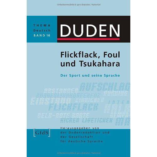 Armin Burkhardt - Duden Thema Deutsch 10. Flickflack, Foul und Tsukahara: Der Sport und seine Sprache: Band 10 - Preis vom 09.06.2021 04:47:15 h