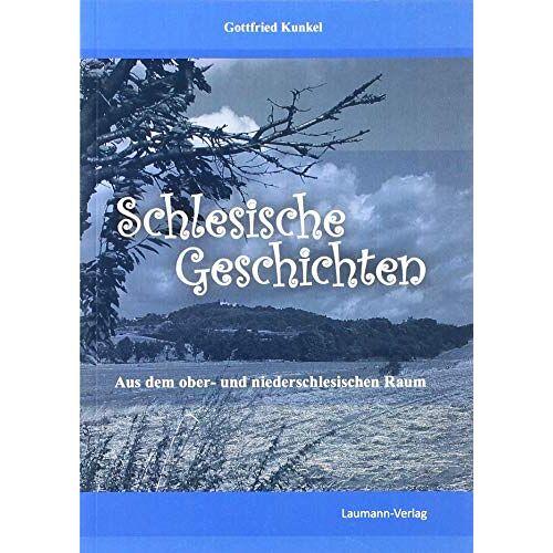 Gottfried Kunkel - Schlesische Geschichten: Aus dem ober- und niederschlesischen Raum - Preis vom 15.10.2021 04:56:39 h