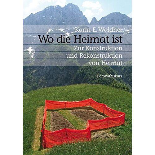 Karin Waldher - Wo die Heimat ist: Zur Konstruktion und Rekonstruktion Heimat - Preis vom 22.06.2021 04:48:15 h