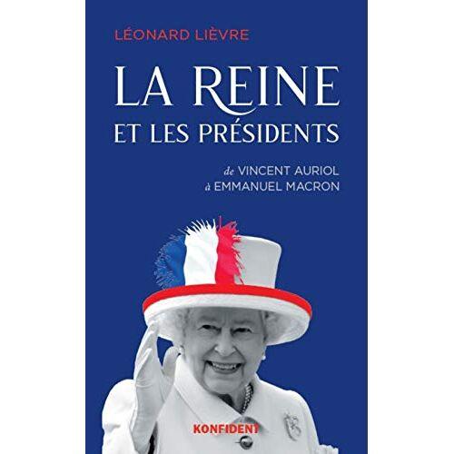Leonard Lievre - La Reine et les présidents : De Vincent Auriol à Emmanuel Macron - Preis vom 25.07.2021 04:48:18 h