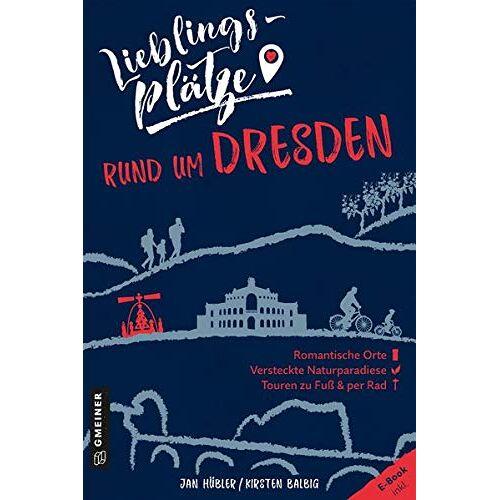 Jan Hübler - Lieblingsplätze rund um Dresden (Lieblingsplätze im GMEINER-Verlag) - Preis vom 14.10.2021 04:57:22 h