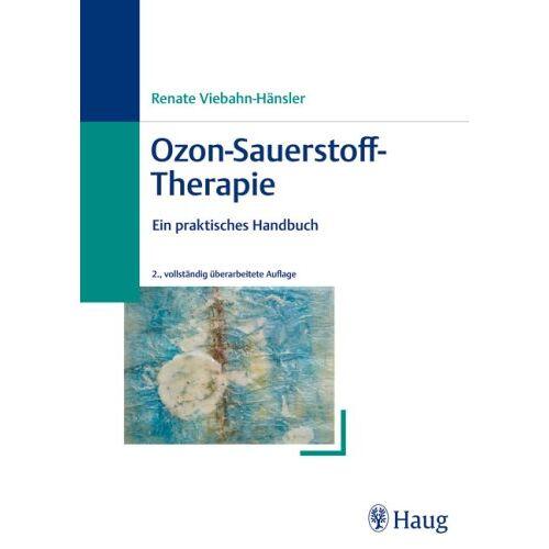R. Viebahn-Hänsler - Ozon-Sauerstoff-Therapie: Ein praktisches Handbuch - Preis vom 01.08.2021 04:46:09 h