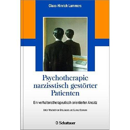 Claas-Hinrich Lammers - Psychotherapie narzisstisch gestörter Patienten: Ein verhaltenstherapeutisch orientierter Therapieansatz - Preis vom 15.09.2021 04:53:31 h