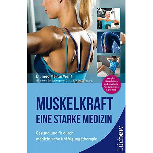 Weiß, Dr. med. Martin - Muskelkraft - Eine starke Medizin: Gesund und fit durch medizinische Kräftigungstherapie - Preis vom 17.09.2021 04:57:06 h