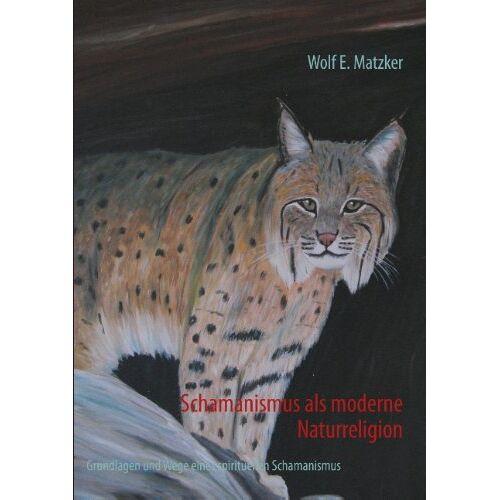 Matzker, Wolf E. - Schamanismus als moderne Naturreligion: Grundlagen und Wege eines spirituellen Schamanismus - Preis vom 01.08.2021 04:46:09 h