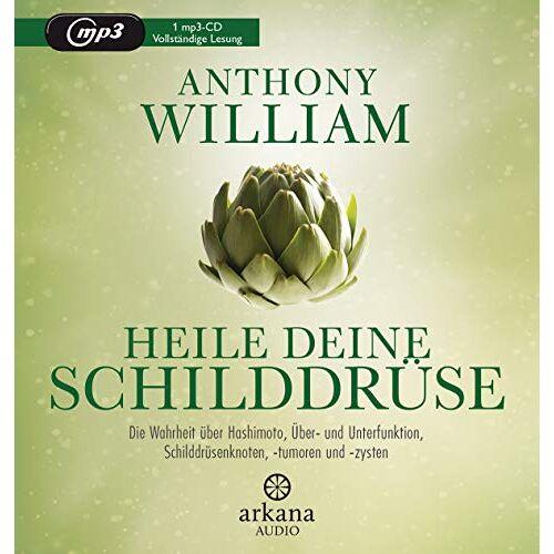 Anthony William - Heile deine Schilddrüse: Die Wahrheit über Hashimoto, Über- und Unterfunktion, Schilddrüsenknoten, -tumoren und -zysten - Preis vom 11.06.2021 04:46:58 h