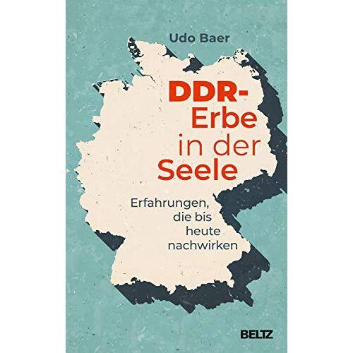 Udo Baer - DDR-Erbe in der Seele: Erfahrungen, die bis heute nachwirken - Preis vom 18.06.2021 04:47:54 h