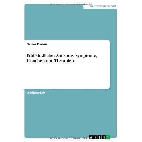 Darina Damm - Frühkindlicher Autismus. Symptome, Ursachen und Therapien - Preis vom 19.06.2021 04:48:54 h