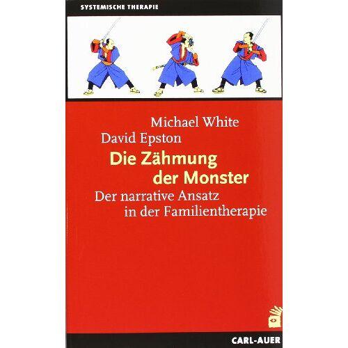 Michael White - Die Zähmung der Monster: Der narrative Ansatz in der Familientherapie - Preis vom 01.08.2021 04:46:09 h
