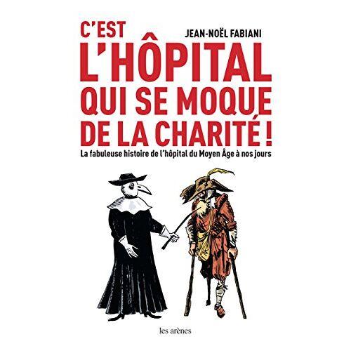 Jean-Noël Fabiani - C'est l'hôpital qui se moque de la charité ! - Preis vom 15.06.2021 04:47:52 h