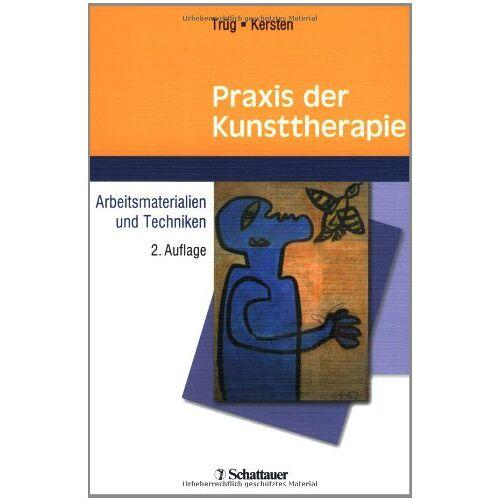 Erich Trüg - Praxis der Kunsttherapie: Arbeitsmaterialien und Techniken - Preis vom 12.10.2021 04:55:55 h