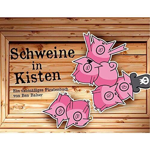 Ben Balser - Schweine in Kisten: Ein saumäßiges Piratenbuch - Preis vom 15.06.2021 04:47:52 h