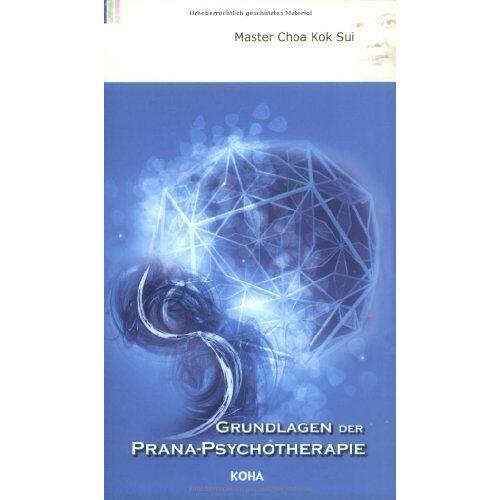 Choa, Kok Sui - Grundlagen der Prana-Psychotherapie: Energetische Behandlung von Streß, Sucht und Traumata - Preis vom 15.10.2021 04:56:39 h