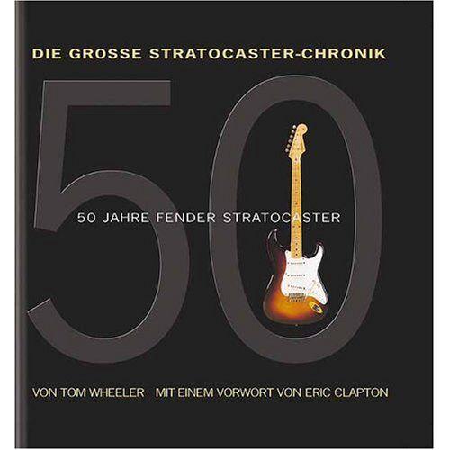 Tom Wheeler - Die grosse Stratocaster-Chronik. 50 Jahre Fender Stratocaster - Preis vom 18.06.2021 04:47:54 h