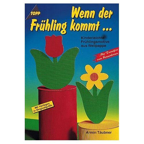 Armin Täubner - Wenn der Frühling kommt. Kinderleichte Frühlingsmotive aus Wellpappe. Mit Transfers zum Kennenlernen. - Preis vom 12.06.2021 04:48:00 h