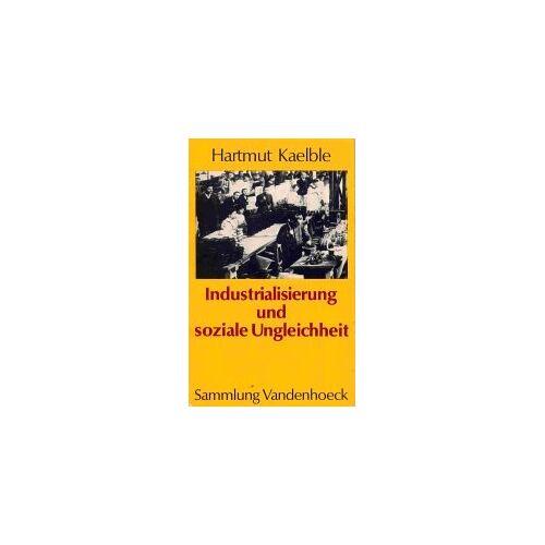 Hartmut Kaelble - Industrialisierung und soziale Ungleichheit. Europa im 19. Jahrhundert. Eine Bilanz - Preis vom 18.06.2021 04:47:54 h