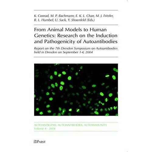K Conrad - From Animal Modesl to Human Genetics: Research on the Induction and Pathogenicity of Autoantibodies: Report on the 7th Dresden Symposium on Autoantibodies held in Dresden on September 1-4, 2004 - Preis vom 14.06.2021 04:47:09 h
