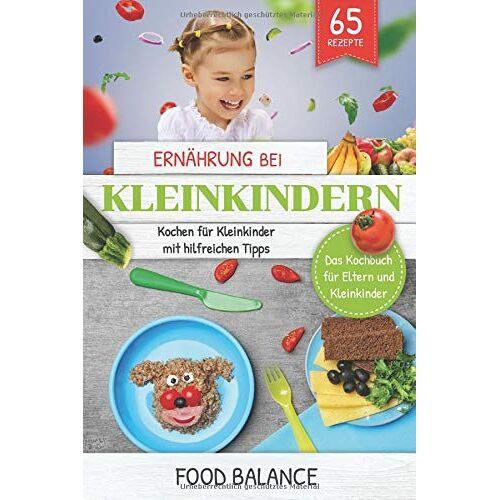 Food Balance - Ernährung bei Kleinkindern: Kochen für Kleinkinder mit hilfreichen Tipps Das Kochbuch für Eltern und Kleinkinder 65 Rezepten (ernährung kleinkinder, Band 1) - Preis vom 12.10.2021 04:55:55 h