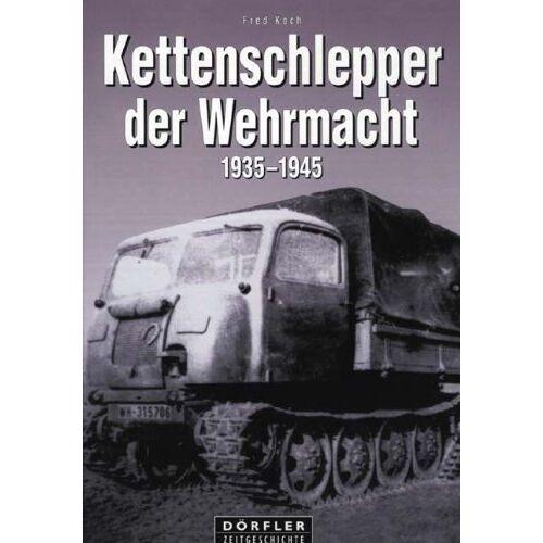 Fred Koch - Kettenschlepper der Wehrmacht 1935 - 1945: Raupenschlepper (RSO), Abschleppwannen und Bergepanzer, Land-Wasser-Schlepper und Panzerfähre, Beute-Kettenschlepper - Preis vom 13.06.2021 04:45:58 h