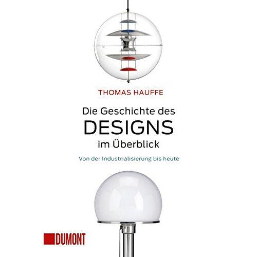 Thomas Hauffe - Die Geschichte des Designs im Überblick: Von der Industrialisierung bis heute (Taschenbücher) - Preis vom 18.06.2021 04:47:54 h