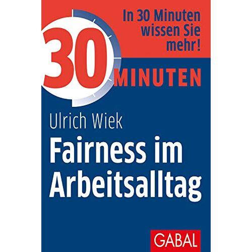 Ulrich Wiek - 30 Minuten Fairness im Arbeitsalltag - Preis vom 12.06.2021 04:48:00 h