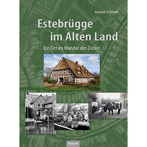 Konrad Schittek - Estebrügge im Alten Land: Ein Ort im Wandel der Zeiten. In Bildern von ca. 1870-1970 - Preis vom 20.06.2021 04:47:58 h