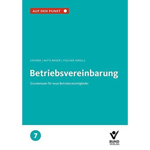Regina Steiner - Die Betriebsvereinbarung: Grundwissen für neue Betriebratsmitglieder Bd. 7 (Auf den Punkt) - Preis vom 21.06.2021 04:48:19 h