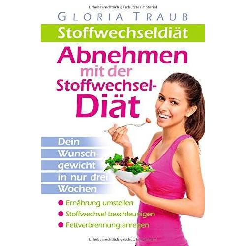 Gloria Traub - Stoffwechseldiät:Abnehmen mit der Stoffwechseldiät - Preis vom 14.06.2021 04:47:09 h