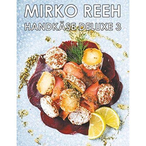 Mirko Reeh - Handkäse Deluxe 3: Jetzt wird es richtig bunt! - Preis vom 02.08.2021 04:48:42 h