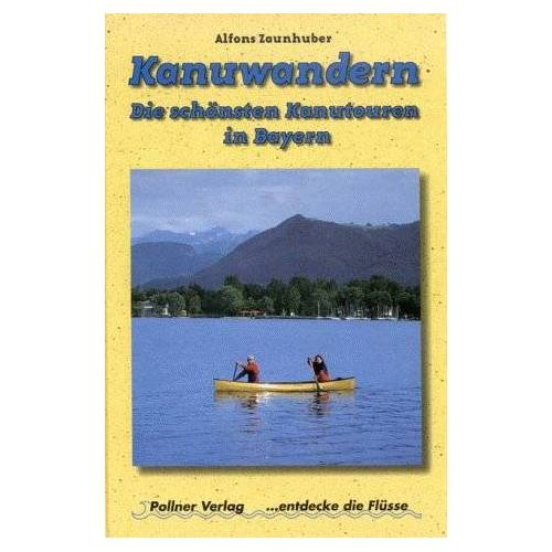 Alfons Zaunhuber - Kanuwandern - Die schönsten Kanutouren in Bayern - Preis vom 21.06.2021 04:48:19 h