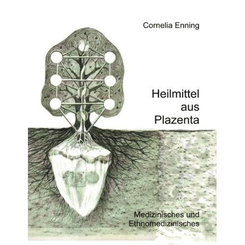 Cornelia Enning - Heilmittel aus Plazenta: Medizinisches und Ethnomedizinisches - Preis vom 17.06.2021 04:48:08 h