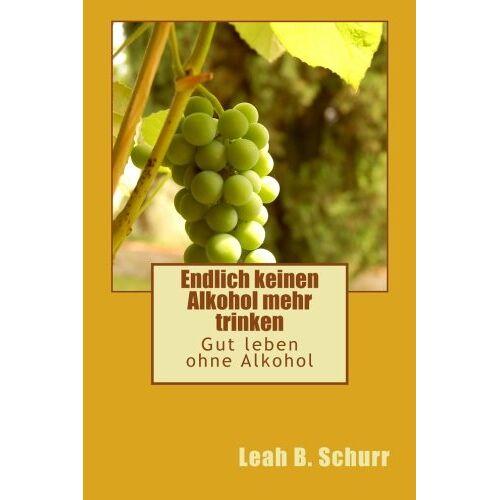 Schurr, Leah B. - Endlich keinen Alkohol mehr trinken: Gut leben ohne Alkohol - Preis vom 29.07.2021 04:48:49 h