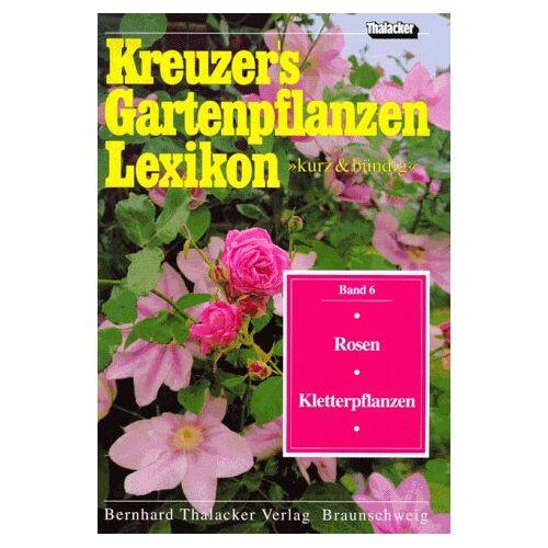 Johannes Kreuzer - Kreuzers Gartenpflanzen Lexikon, 7 Bde., Bd.6, Rosen, Kletterpflanzen - Preis vom 11.06.2021 04:46:58 h
