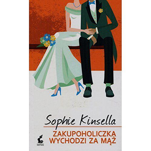 Sophie Kinsella - Zakupoholiczka wychodzi za maz - Preis vom 13.06.2021 04:45:58 h