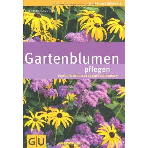 Elisabeth Fleuchaus - Gartenblumen pflegen (GU Ratgeber Garten) - Preis vom 23.09.2021 04:56:55 h