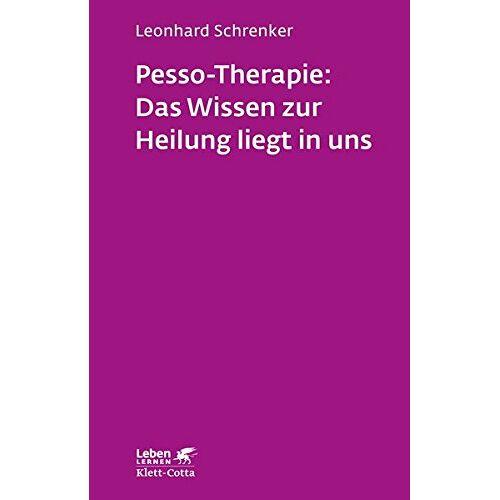 Leonhard Schrenker - Pesso-Therapie: Das Wissen zur Heilung liegt in uns: PBSP als ganzheitliches Verfahren einer körperorientierten Psychotherapie (Leben lernen) - Preis vom 17.09.2021 04:57:06 h